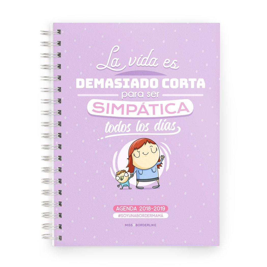 Missborderlike - Agenda escolar 2018-2019 - La vida es demasiado corta para ser simpatica todos los dias - BORDER MAMÁ