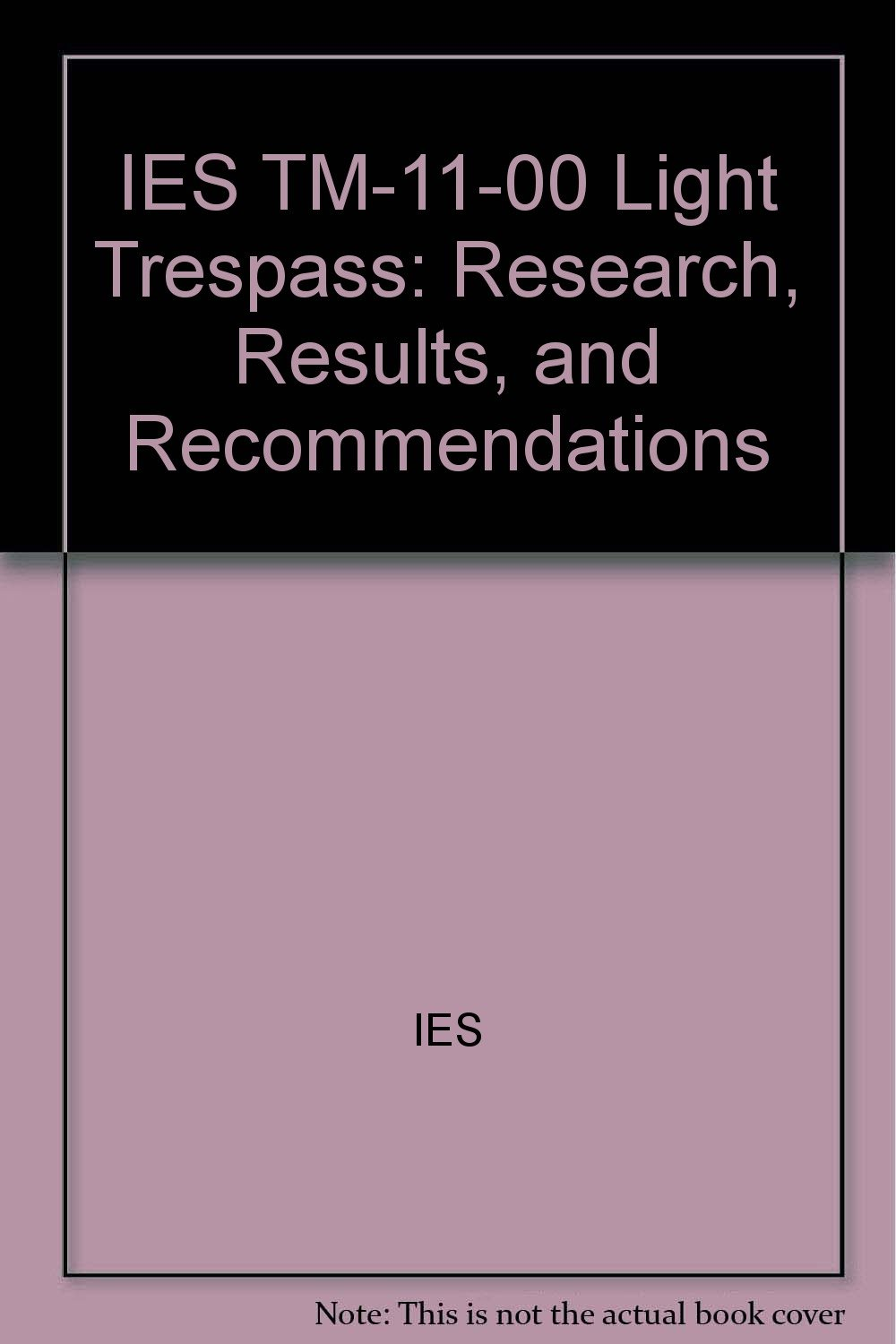 Read Online IES TM-11-00 Light Trespass: Research, Results, and Recommendations ebook