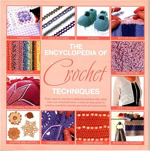 The Encyclopedia Of Crochet Techniques:  A Step-by-Step Guide to Creating Unique Fashions and Accessories pdf epub