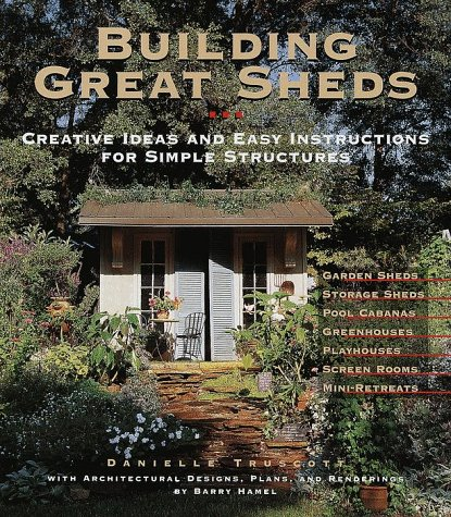 Building Great Sheds: Creative Ideas & Easy Instructions for Simple Structures