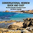 Conversational Hebrew Quick and Easy: The Most Innovative and Revolutionary Technique to Learn the Hebrew Language Audiobook by Yatir Nitzany Narrated by Ron Benhaim