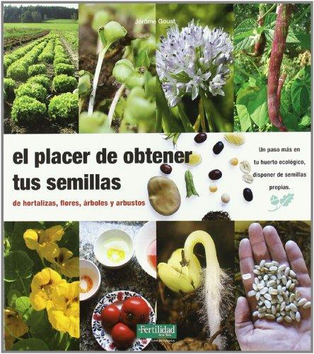 El Placer de Obtener tus Semillas: de Hortaliza, Flores, Arboles y Arbustos