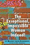 The Exceptional, Impossible Woman Indeed!, Milicent Carter-Bloodworth, 0533158729