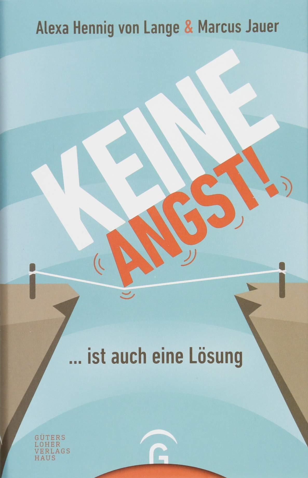Keine Angst! ... ist auch eine Lösung Gebundenes Buch – 26. Februar 2018 Alexa Hennig von Lange Marcus Jauer Gütersloher Verlagshaus 3579087029