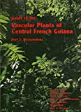 Guide to the Vascular Plants of Central French Guiana, Scott A. Mori, 0893274453