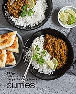 Curries!: All Types of Delicious Curry Recipes for Curry Lovers