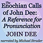 The Enochian Calls of John Dee: A Reference For Pronunciation: Esoteric Classics | John Dee