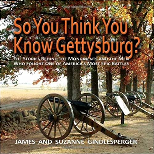 Book So You Think You Know Gettysburg?: The Stories Behind the Monuments and the Men Who Fought One of America's Most Epic Battles