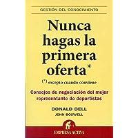 Nunca hagas la primera oferta (Spanish Edition) (Gestion del Conocimiento)