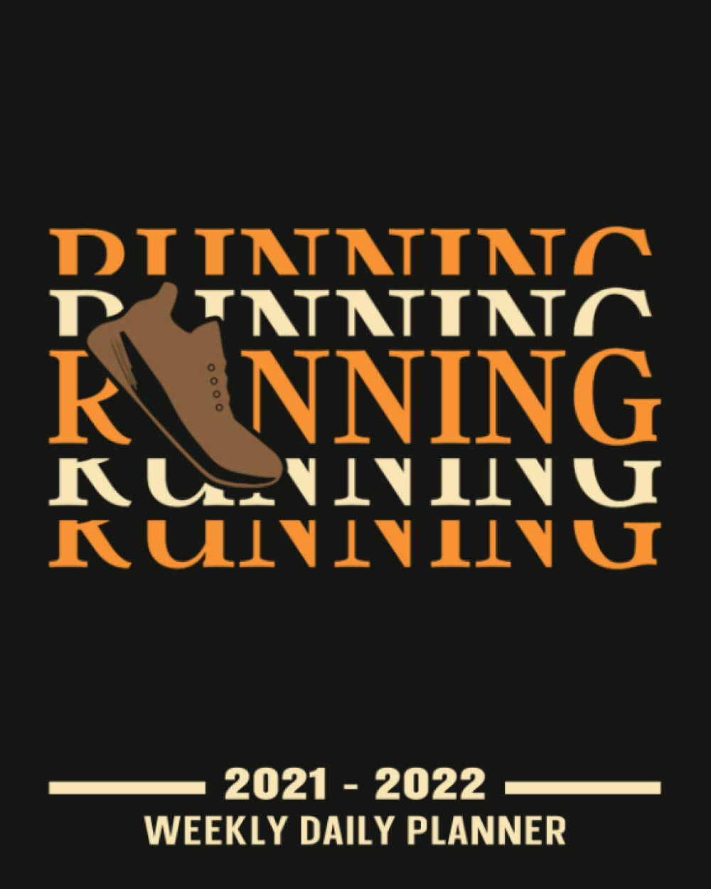 Running: Funny Running Weekly Planner 2021 - 2022 With No Date ( Undated Planner|106 Weeks Organizer| 8x10 inches ) To Write Plan Daily, Weekly For ... Gifts For Running Lovers And All Runners