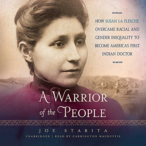A Warrior of the People: How Susan La Flesche overcame Radial and Gender Inequality to become America's First Indian Doctor: Library Edition by Blackstone Pub
