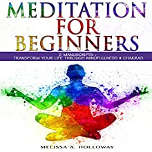 Meditation for Beginners: 2 Manuscripts:  Transform Your Life Through Mindfulness and Chakras Audiobook by Melissa Anna Holloway Narrated by Colleen Rose