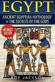 Egypt: Egyptian Mythology and The Secrets Of The Gods