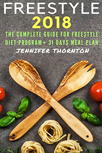Freestyle 2018: The Complete Guide For Freestyle Diet Program + 31 Days Meal Plan by Jennifer Thorton