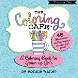 The Coloring Cafe-Volume Two: A Coloring Book for Grown-Up Girls (Volume 2)