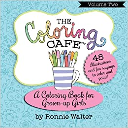 Amazon The Coloring Cafe Volume Two A Book For Grown Up Girls 2 9780989826655 Ronnie Walter Books