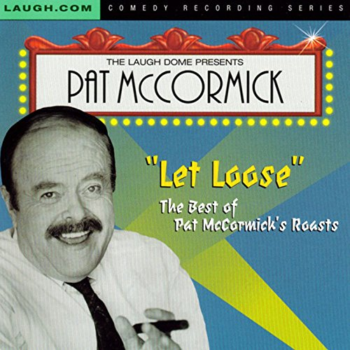 Let Loose - The Best of Pat Mccormick's Roasts [Explicit]