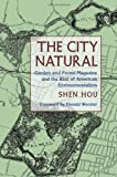 The City Natural : Garden and Forest Magazine and the Rise of American Environmentalism, Hou, Shen, 0822944235