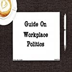 Guide on Workplace Politics | Jeffrey Jeschke