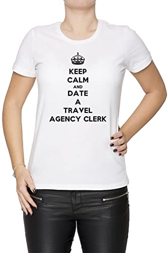 Keep Calm And Date A Travel Agency Clerk Mujer Camiseta Cuello Redondo Blanco Manga Corta Todos Los ...