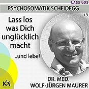 Lass los was Dich unglücklich macht: ...und lebe! | Wolf-Jürgen Maurer