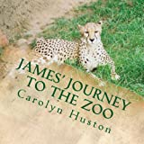 James' Journey to the Zoo, Carolyn Huston, 1484053044