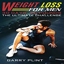 Weight Loss for Men: 30 Days, 30 Pounds: The Ultimate Challenge Audiobook by Garry Plint Narrated by Chris Brown