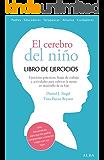 El cerebro del niño. Libro de ejercicios: Hojas de trabajo, actividades y ejercicios prácticos para cultivar la mente en desarrollo de tu hijo (Spanish Edition)