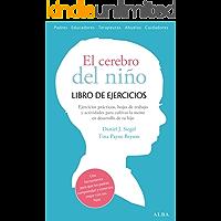 El cerebro del niño. Libro de ejercicios: Hojas de trabajo, actividades y ejercicios prácticos para cultivar la mente en…