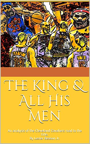 The King & All His Men: An analysis of the Cleveland Cavaliers road to the title.By Lester Beason Jr. por Beason Jr., Lester