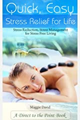 Quick, Easy Stress Relief For Life: Stress Reduction, Stress Management for Stress Free Living Kindle Edition