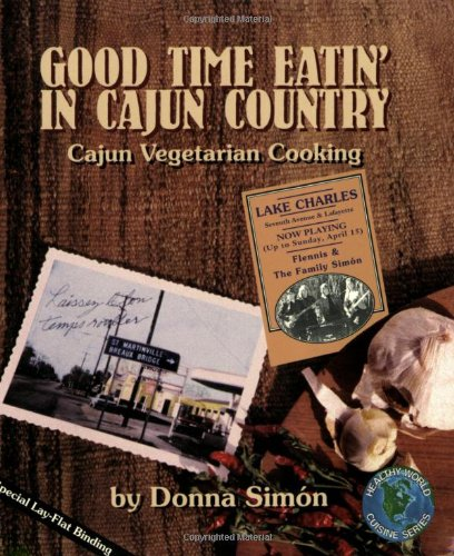 Good Time Eatin' in Cajun Country: Cajun Vegetarian Cooking (Healthy World Cuisine) by Donna Simon