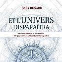 Et l'univers disparaîtra | Livre audio Auteur(s) : Gary Renard Narrateur(s) : Vincent Davy, Tristan Harvey, Danièle Panneton