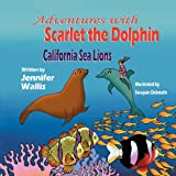 img - for Adventures with Scarlet the Dolphin: California Sea Lions book / textbook / text book