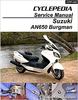 CPP-142-P Suzuki AN650 Burgman Scooter Cyclepedia Printed Service Manual: Manufacturer: Amazon.com: Books