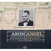 Türkiye'nin İlk Şehir Plancısı Aron Angel / Turkey's First Town Planner Aron Angel: İstanbul'un İmar ve Şehircilik Politikaları / İstanbul's Development and Urban Policies