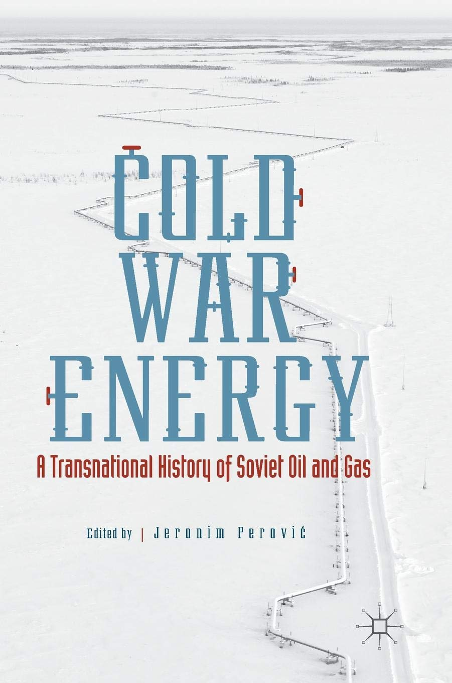 Cold War Energy  A Transnational History Of Soviet Oil And Gas