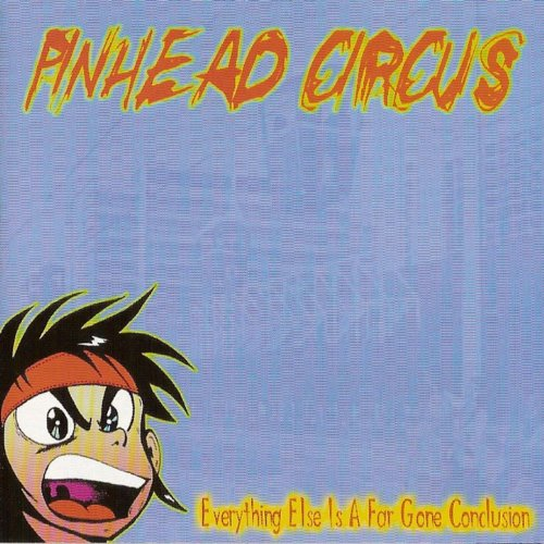 Pinhead Circus - Everything Else Is A Far Gone Conclusion (1999) [FLAC] Download