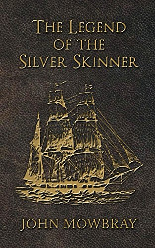 The Legend of the Silver Skinner by [Mowbray, John]