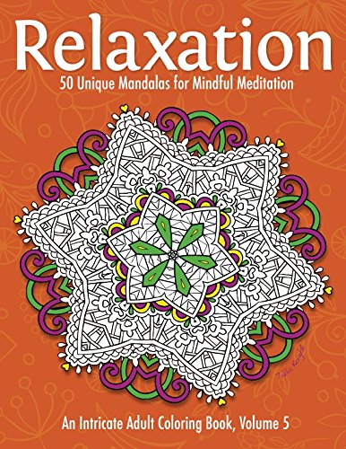 (Relaxation: 50 Unique Mandalas for Mindful Meditation (An Intricate Adult Coloring Book, Volume)