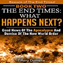 The End Times: What Happens Next?: Good News of the Apocalypse and Demise of the New World Order Audiobook by Tiffany Domena Narrated by Barbara Ann Martin