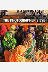 The Photographer's Eye: Composition and Design for Better Digital Photos Paperback