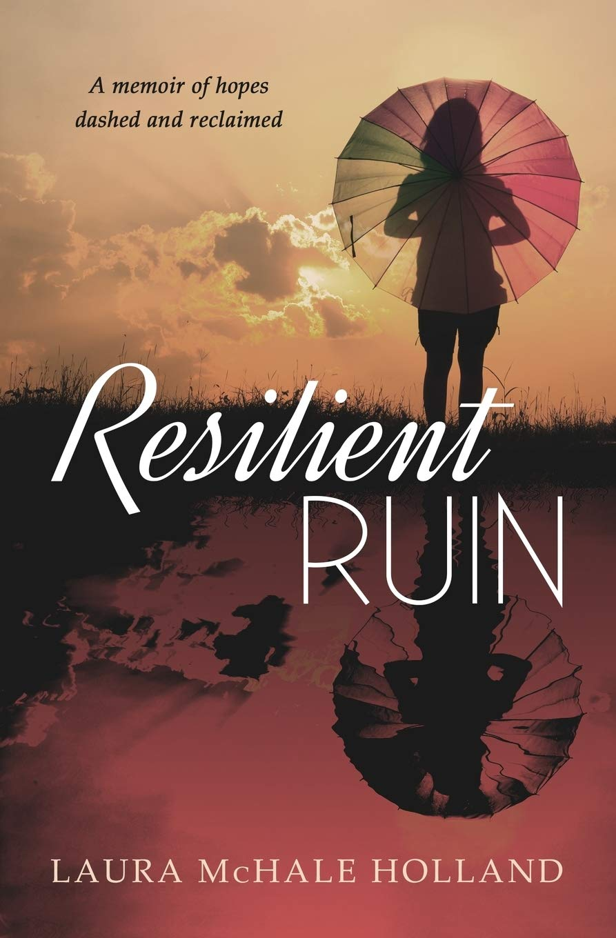 Resilient Ruin: A memoir of hopes dashed and reclaimed ...