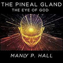 The Pineal Gland: The Eye of God Audiobook by Manly P. Hall Narrated by John Riddle