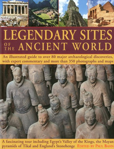 Legendary Sites of the Ancient World: An Illustrated Guide to Over 80 Major Archaeological Discoveries