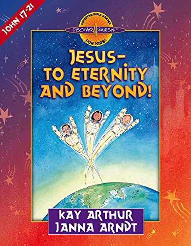 Jesus--to Eternity and Beyond!: John 17-21 (Discover 4 Yourself® Inductive Bible Studies for -