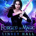 Forged in Magic: Dragon's Gift: The Protector, Book 5 Audiobook by Linsey Hall Narrated by Laurel Schroeder