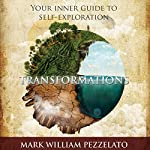 Transformations: Your Inner Guide to Self-Exploration   Mark William Pezzelato