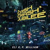 Cash Crash Jubilee: A Novel | Eli K. P. William
