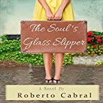 The Soul's Glass Slipper: A Novel | Roberto Cabral